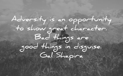 adversity quotes opportunity show great character things disguise gal shapira wisdom