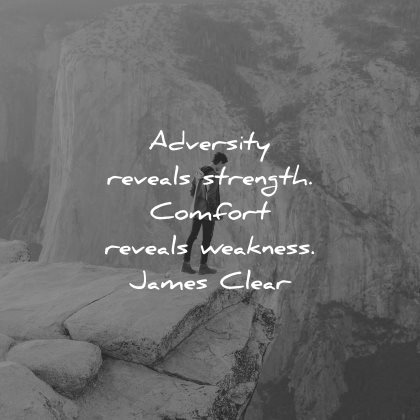 adversity quotes reveals strength comfort weakness james clear wisdom