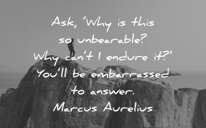 adversity quotes ask why undearable cant endure embarassed answer marcus aurelius wisdom