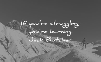 adversity quotes struggling learning jack butcher wisdom