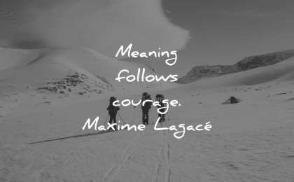 adversity quotes meaning follows courage maxime lagace wisdom