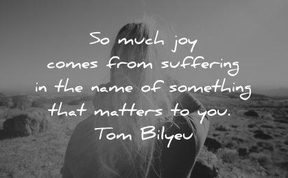 adversity quotes joy comes suffering name something matters tom bilyeu wisdom