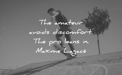 adversity quotes amateur avoids discomfort pro leans maxime lagace wisdom
