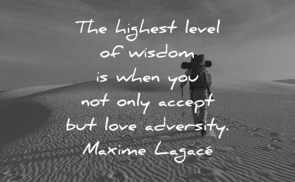 adversity quotes highest level wisdom when accept love adversity maxime lagace