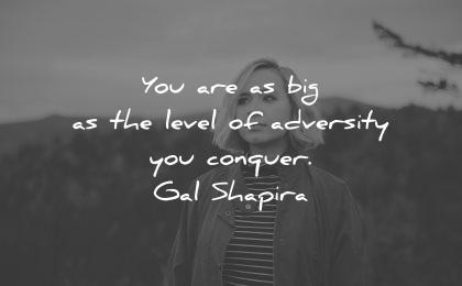 adversity quotes are big level conquer gal shapira wisdom