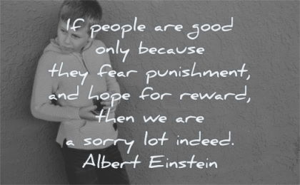 albert einstein quotes people are good they fear punishment hope reward then sorry lot indeed wisdom kid