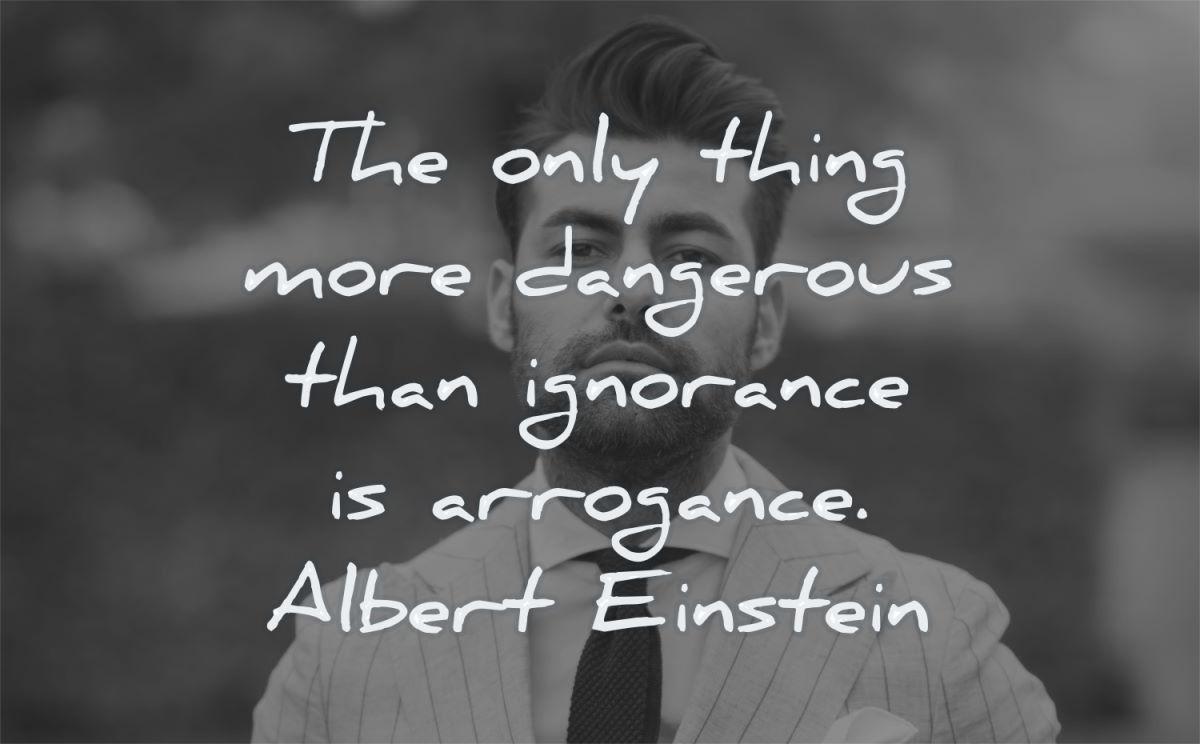 albert einstein quotes only thing more dangerous ignorance arrogance wisdom man suit