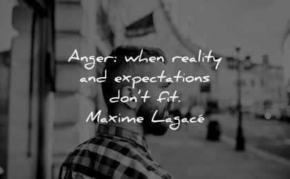 anger quotes when reality expectations dont fit maxime lagace wisdom man looking
