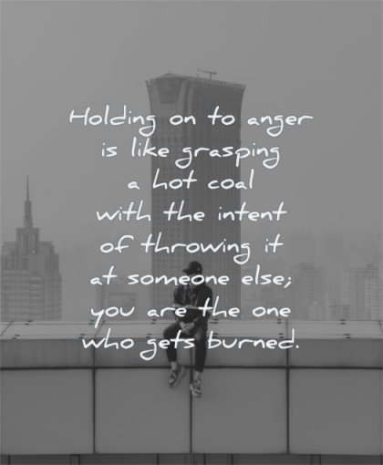 anger quotes holding like grasping hot coal with intent throwing someone you are one who gets burned wisdom man sitting