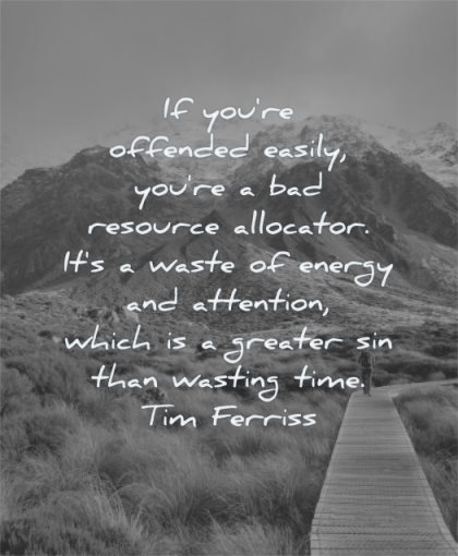 anger quotes offended easily resource allocator waste energy attention greater sin than wasting time tim ferriss wisdom nature walking man solitude mountains