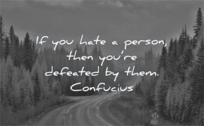 anger quotes you hate person then are defeated them confucius wisdom road nature