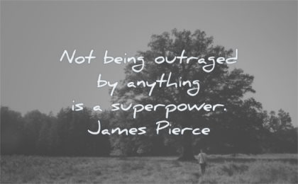 anger quotes not being outraged anything superpower james pierce wisdom tree man solitude nature