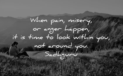 anger quotes pain misery happen time look around around sadhguru wisdom woman sitting nature