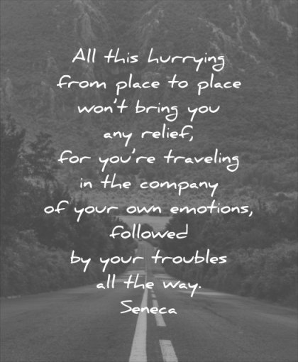 anxiety quotes hurrying from place wont bring relief traveling company your own emotions followed troubles all way seneca wisdom
