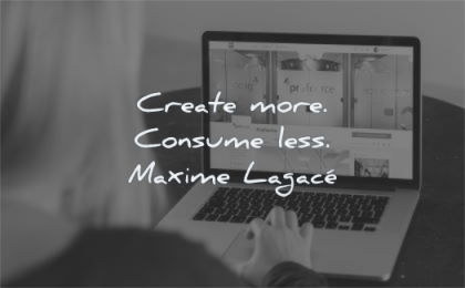 anxiety quotes create more consume less maxime lagace wisdom laptop