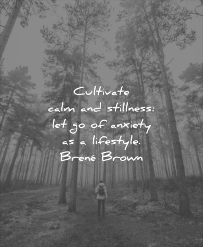 anxiety quotes cultivate calm stillness let go lifestyle brene brown wisdom