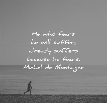 anxiety quotes who fears will suffer already suffers because michel de montaigne wisdom