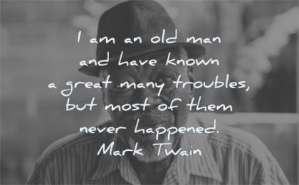 anxiety quotes old man have known great many troubles never happened mark twain wisdom