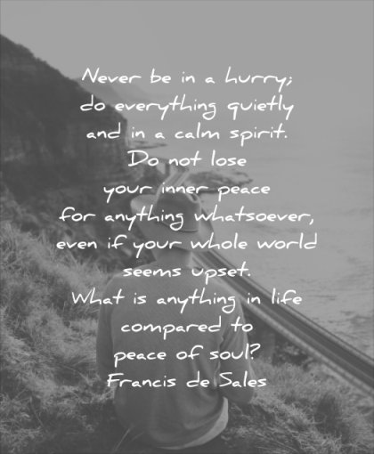 anxiety quotes never hurry everything quietly calm spirit lose your inner peace anything whasoever francis de sales wisdom