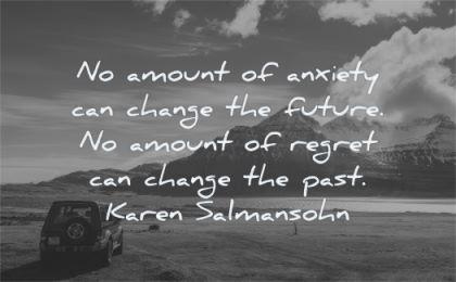 anxiety quotes amount can change future regret past karen salmonsohn wisdom nature landscape suv