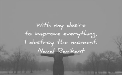 anxiety quotes with desire improve everything destroy moment naval ravikant wisdom