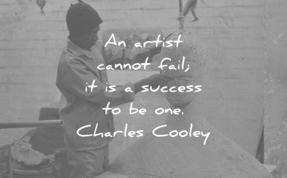 art quotes artist cannot fail success charles horton cooley wisdom