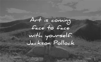 art quotes coming face with yourself jackson pollock wisdom woman nature