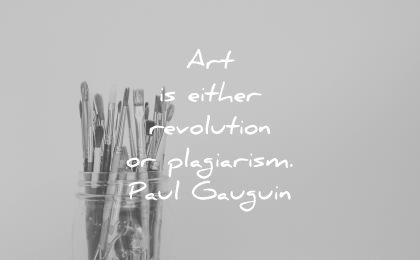 art quotes either revolution plagiarism paul gauguin wisdom