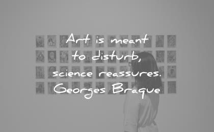 art quotes meant disturb science reassures georges braque wisdom