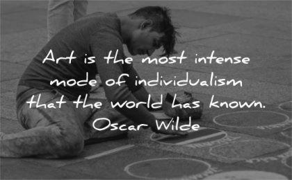 art quotes most intense mode individualism world has known oscar wilde wisdom man street