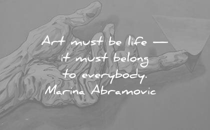 art quotes must life must belong everybody marina abramovic wisdom