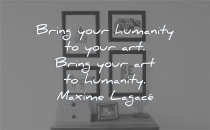 art quotes bring your humanity maxime lagace wisdom frames pictures