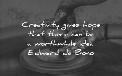 art quotes creativity gives hope worthwhile idea edward de bono wisdom hands working