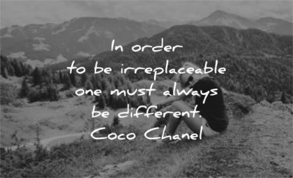 art quotes order irreplaceable one must always different coco chanel wisdom woman nature sitting