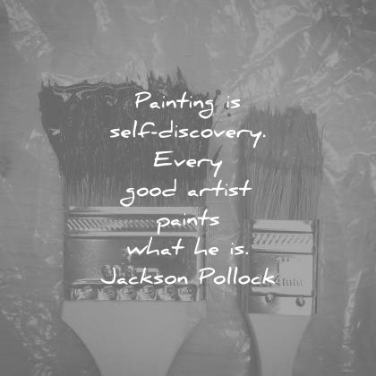 art quotes painting self discovery every good artist paints what jackson pollock wisdom