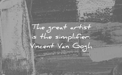 art quotes great artist simplifier vincent van gogh wisdom