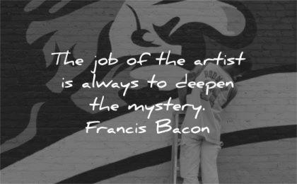art quotes job artist always deepen mystery francis bacon wisdom man wall