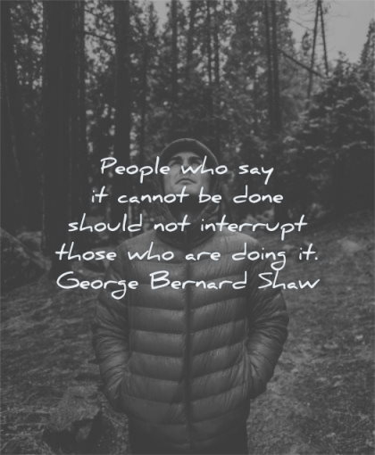 attitude quotes people who say cannot done should interrupt those are doing george bernard shaw wisdom man