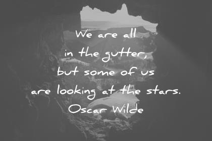 attitude quotes we are all in the gutter but some of us are looking at the stars oscar wilde wisdom quotes