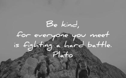 be kind for everyone you meet fighting hard battle plato wisdom people hiking mountain