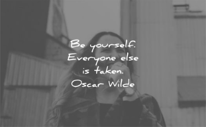 be yourself quotes everyone else is taken oscar wilde wisdom