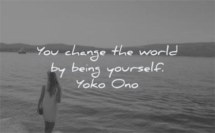 be yourself quotes you change world being yourself yoko ono wisdom