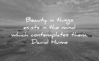 beautiful quotes beauty things exists mind which comtemplates david hume wisdom sea beach