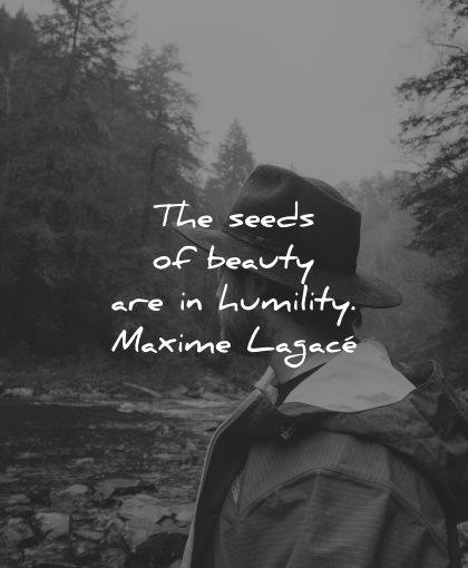 beautiful quotes seeds beauty humility maxime lagace wisdom man nature