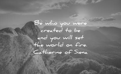 best quotes be who you were created to and will set the world on fire catherine of siena wisdom