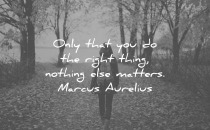 best quotes only that you do the right thing nothing else matters marcus aurelius wisdom