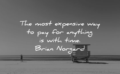 best quotes most expensive way pay anything time brian norgard wisdom beach