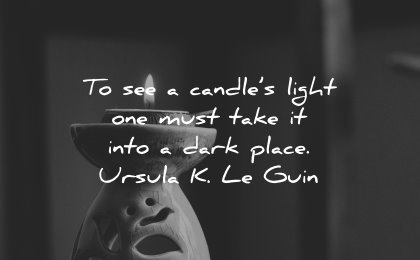 best quotes see candles light must take into dark place ursula le guin wisdom