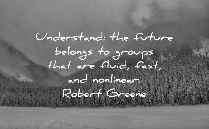 best quotes understand future belongs groups that fluid fast non linear robert greene wisdom nature winter lake mountains trees