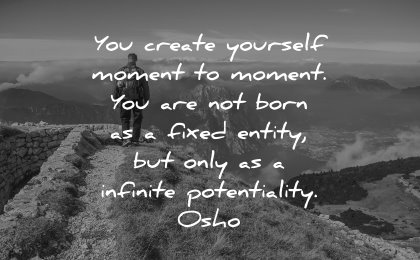 best quotes create yourself moment born fixed entity infinite potentaility osho wisdom nature hiking